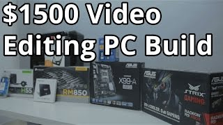 How to Build a Video Editing PC ($1500 Video Editing Build)