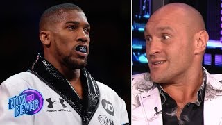 Tyson Fury: I thought Anthony Joshua would get KO'd before the fight started   Now or Never