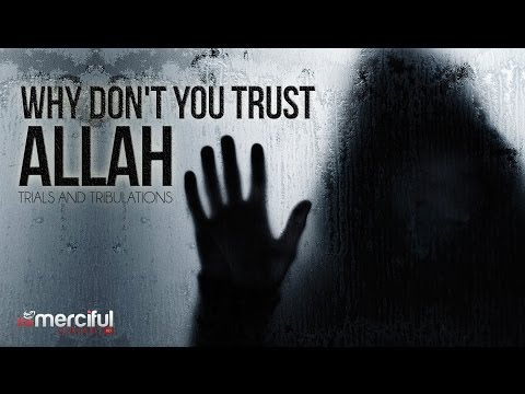 Why Don't You Trust Allah - Trials & Tribulations - Powerful Reminder
