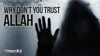 Why Don't You Trust Allah – Trials & Tribulations – Powerful Reminder
