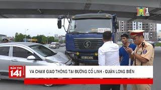 BẢN TIN 141 ngày 11.10.2018 | Va chạm giao thông tại đường Cổ Linh - quận Long Biên