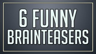 6 Funny Brainteasers