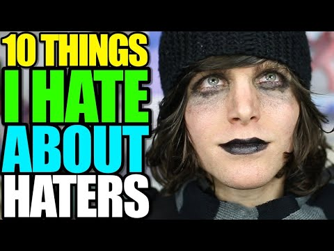 10 THINGS I HATE ABOUT HATERS
