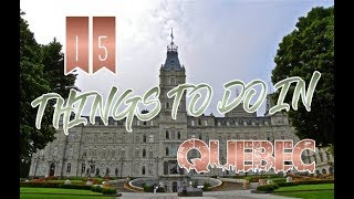 Top 15 Things To Do In Quebec, Canada