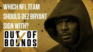 Which NFL Team Should Dez Bryant Sign With? | Out of Bounds