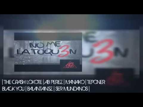 The Crash Lokote - No Me La Toquen 3 ft. Ab Perez, Maniako, Teponer, SerMundanos & Balantainsz