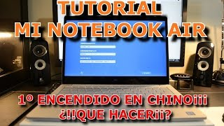 "XIAOMI MI NOTEBOOK AIR 13,3"" TUTORIAL PRIMER ENCENDIDO EN CHINO¡¡¡¿¡¡QUE HACER¡¡¡??"