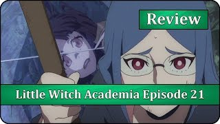 Akko Did Nothing Wrong - Little Witch Academia (TV) Episode 21 Anime Review