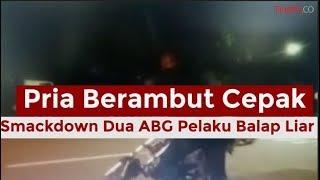 VIRAL Video Pria Berambut Cepak Smackdown Dua ABG Pelaku Balap Liar