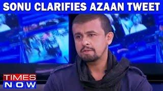 Sonu Clarifies Azaan Tweet | The Outspoken Sonu Nigam | Exclusive