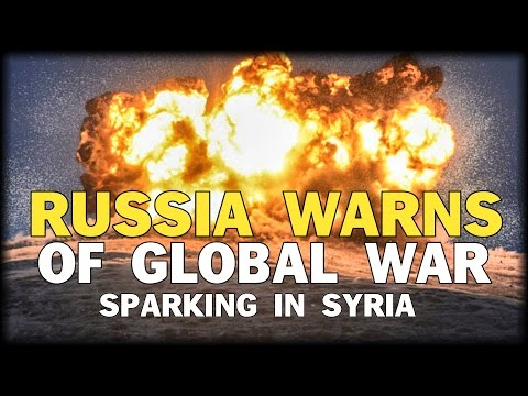 RUSSIA WARNS OF WORLD WAR SPARKING IN SYRIA