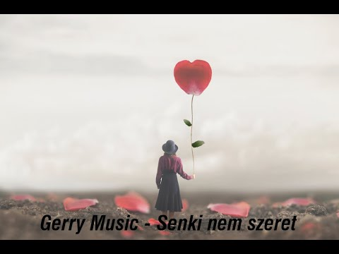 Gerry Music  -  Senki Nem Szeret (Official Music Video)