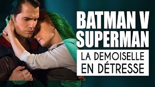 BATMAN V SUPERMAN : LA DEMOISELLE EN DÉTRESSE