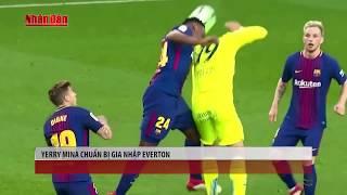 Tin thể thao 24h hôm nay 7/8/2018: Yerry Mina hàng thải của Barca gia nhập Everton