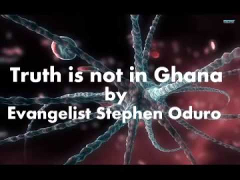 Truth is not in Ghana by Evangelist Oduro