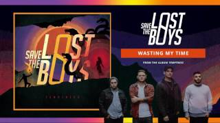 SAVE THE LOST BOYS - Wasting My Time (Audio)