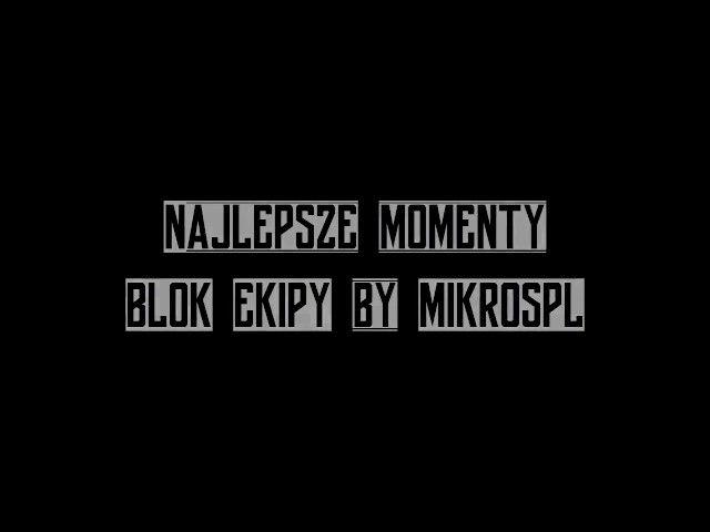 BLOK EKIPA - Najlepsze momenty