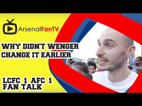 Why didn't Wenger change it earlier - Leicester City 1 Arsenal 1