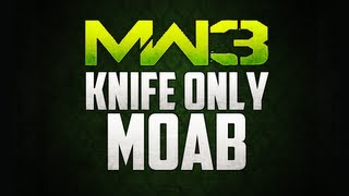 MW3 Knife Only MOAB - Modern Warfare 3 Knifing Only MOAB