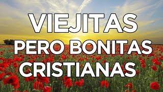VIEJITAS PERO BONITAS CRISTIANAS - MÚSICA CRISTIANA