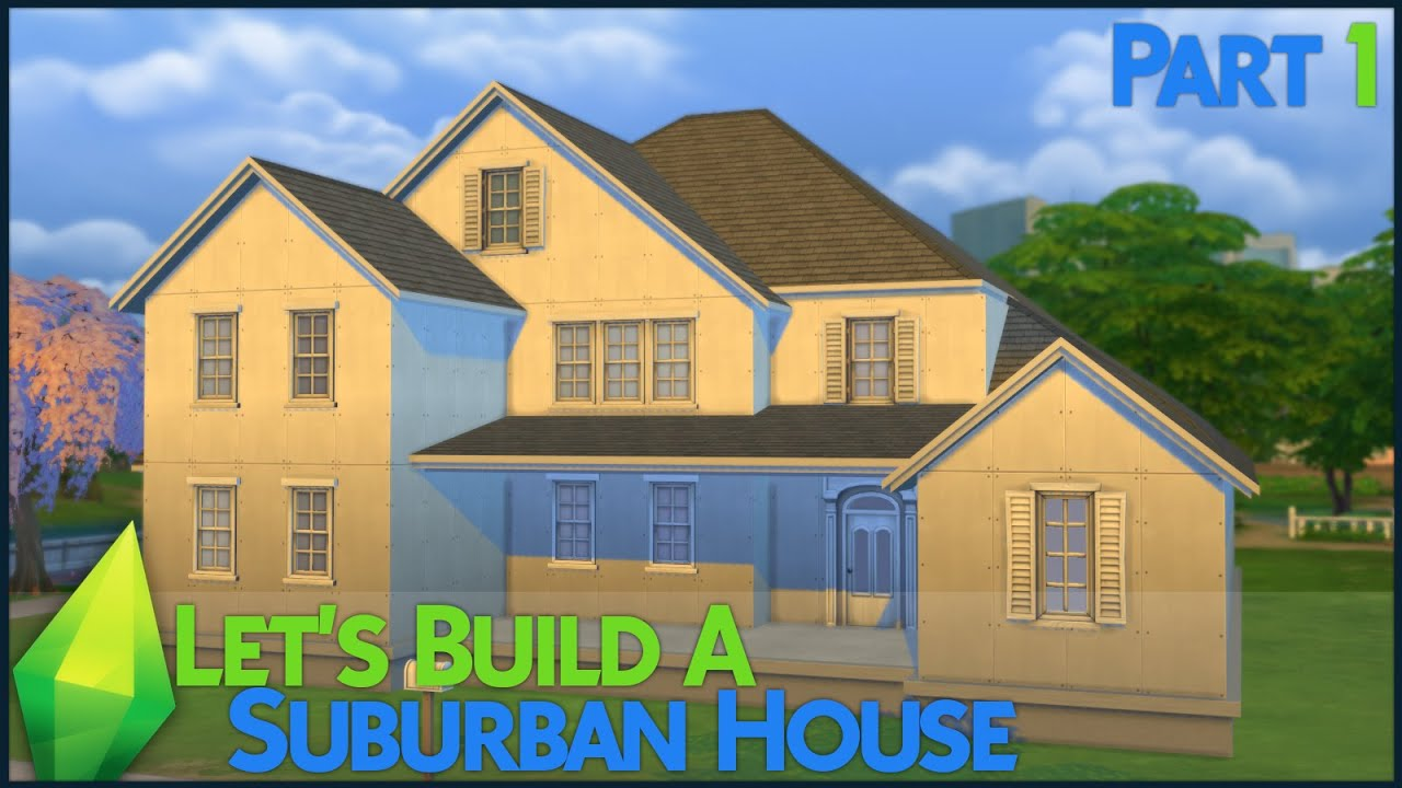 The sims 4 let 39 s build a suburban house part 1 youtube - Make a house a home ...