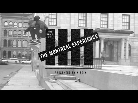 5 Trick Fix: The Montreal Experience