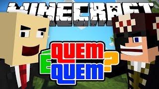 QUEM É QUEM?! - Minecraft (NOVO)