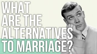 What are the Alternatives to Marriage?