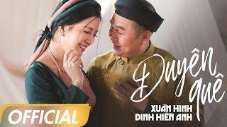 DUYÊN QUÊ - XUÂN HINH X ĐINH HIỀN ANH   OFFICIAL MV