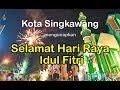 Selamat Hari Raya Idul Fitri Kota Singkawang