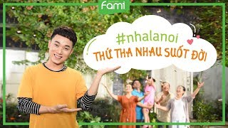 [MV] Nhà Là Nơi 2018 - Trúc Nhân - Fami chúc mừng Ngày Gia Đình Việt Nam