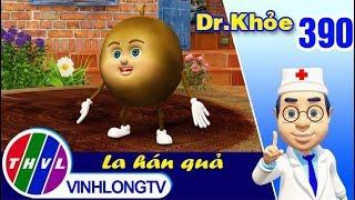 THVL | Dr. Khỏe - Tập 390: La hán quả - Phần 1