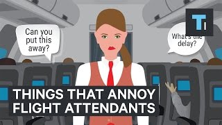 Things people do that annoys flight attendants