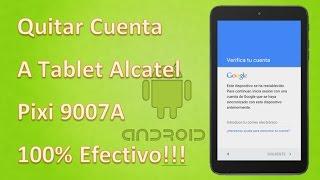Quitar/Sacar/Eliminar Cuenta - Alcatel Pixi 9007A -Tablet Remover Frp - 100% Efectivo