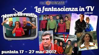 RadioAnimati - Non è la radio - puntata 17 - La fantascienza in TV, parte uno