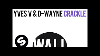 Yves V & D-wayne - Crackle (Original Mix)
