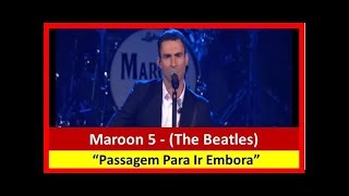 Download Lagu Ticket To Ride - Maroon 5 - (The Beatles) Gratis STAFABAND