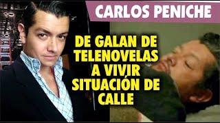 Carlos Peniche de Galan de telenovelas a vivir situación de calle