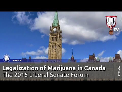 Legalization of Marijuana in Canada - The 2016 Liberal Senate Forum - Smokers Guide TV Canada