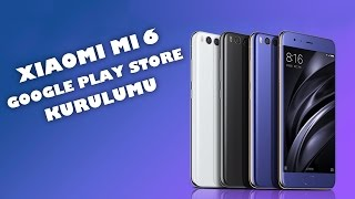 Xiaomi Mi 6, Google Play Store kurulumu
