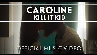 Watch Kill It Kid Caroline video