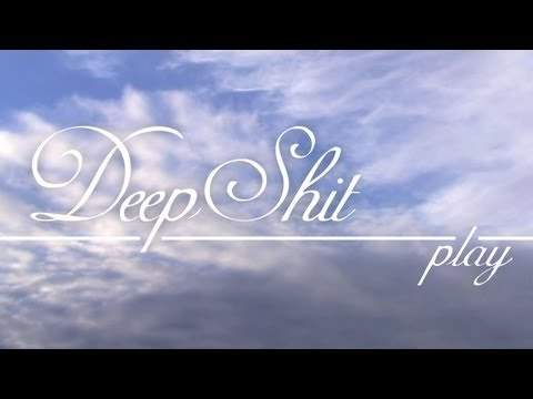 Deep Shit, Play