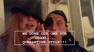 WE DONE OUR OWN PUB CRAWL! Quarantine Style!!