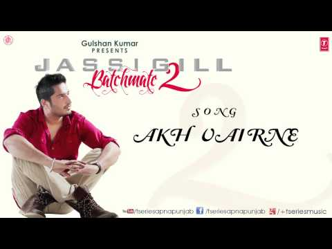 Watch Akh Vairne Song by Jassi Gill || Batchmate 2