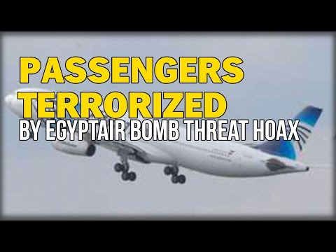 PASSENGERS TERRORIZED BY EGYPTAIR BOMB THREAT HOAX