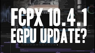 FCPX 10.4.1 - Update on eGPU - does it work now?