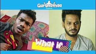 What if - Episode-01 (Ku*ja Kaanom) | Gurunathaa