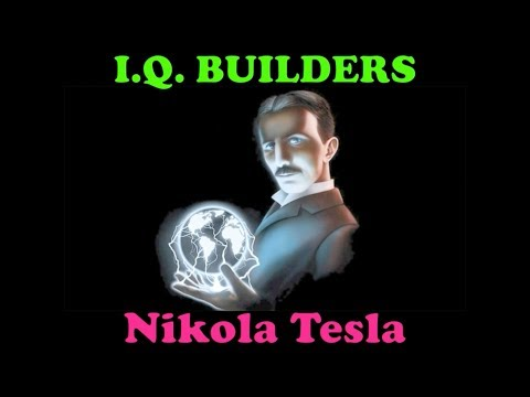 I.Q. BUILDERS: Nikola Tesla, in His Own Words (summary)