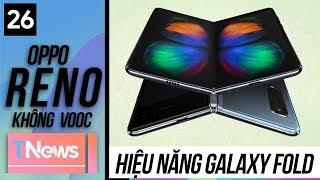 Cấu hính chính thức của Galaxy Fold, OPPO Reno sẽ không có Super VOOC|TNews 23.03