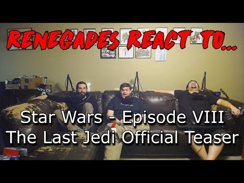 Renegades React to... Star Wars - Episode 8 The Last Jedi Official Teaser